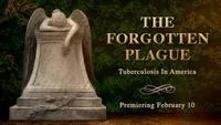The Forgotten Plague: Tuberculosis in America