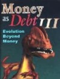 Money as Debt 3 - Evolution Beyond Money