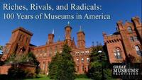 Riches Rivals and Radicals - 100 Years of Museums in America