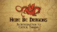 Here Be Dragons - An Introduction to Critical Thinking