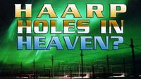 Holes in Heaven -  HAARP and Advances in Tesla Technology